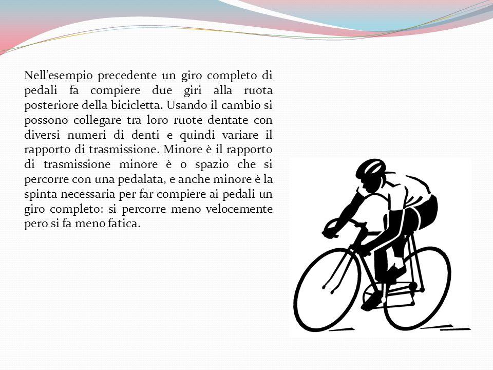 Nellesempio precedente un giro completo di pedali fa compiere due giri alla ruota posteriore della bicicletta.
