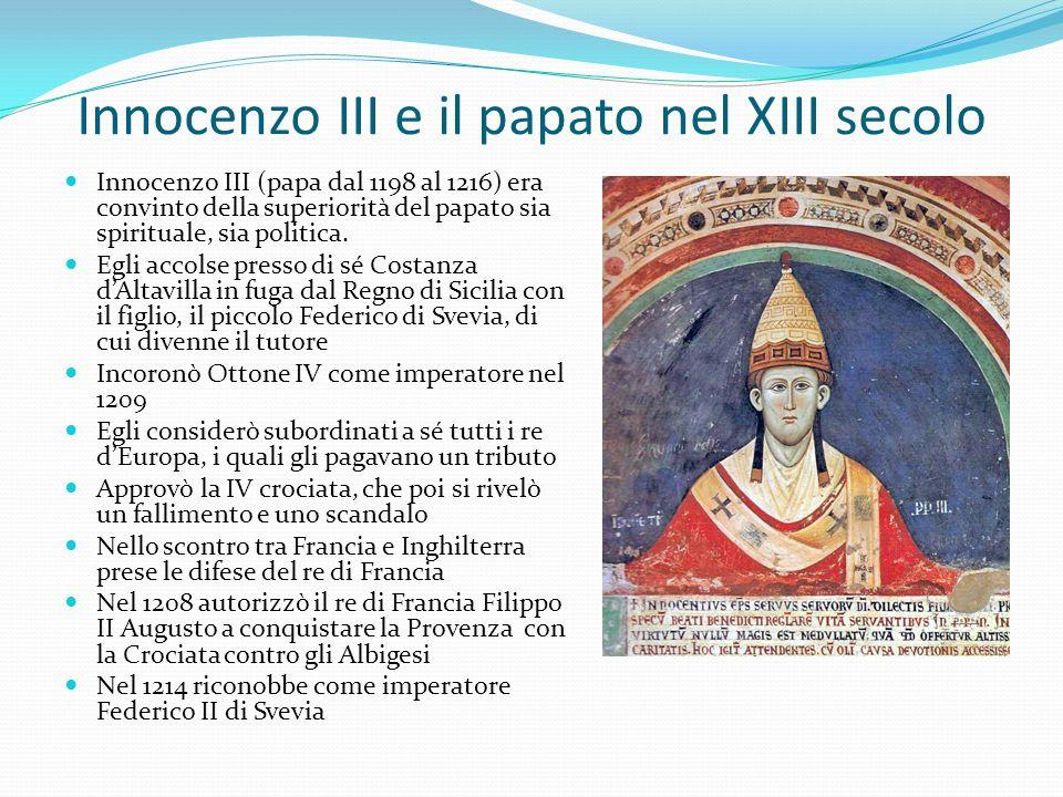 Innocenzo III e il papato nel XIII secolo Innocenzo III (papa dal 1198 al 1216) era convinto della superiorità del papato sia spirituale, sia politica.