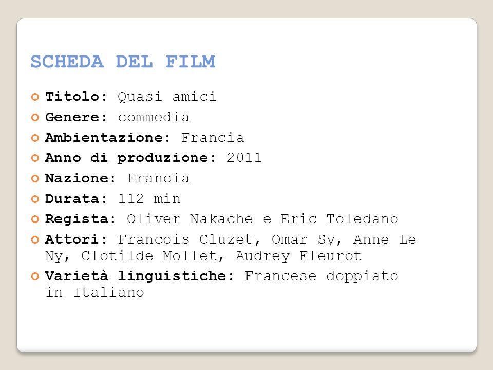 SCHEDA DEL FILM Titolo: Quasi amici Genere: commedia Ambientazione: Francia Anno di produzione: 2011 Nazione: Francia Durata: 112 min Regista: Oliver