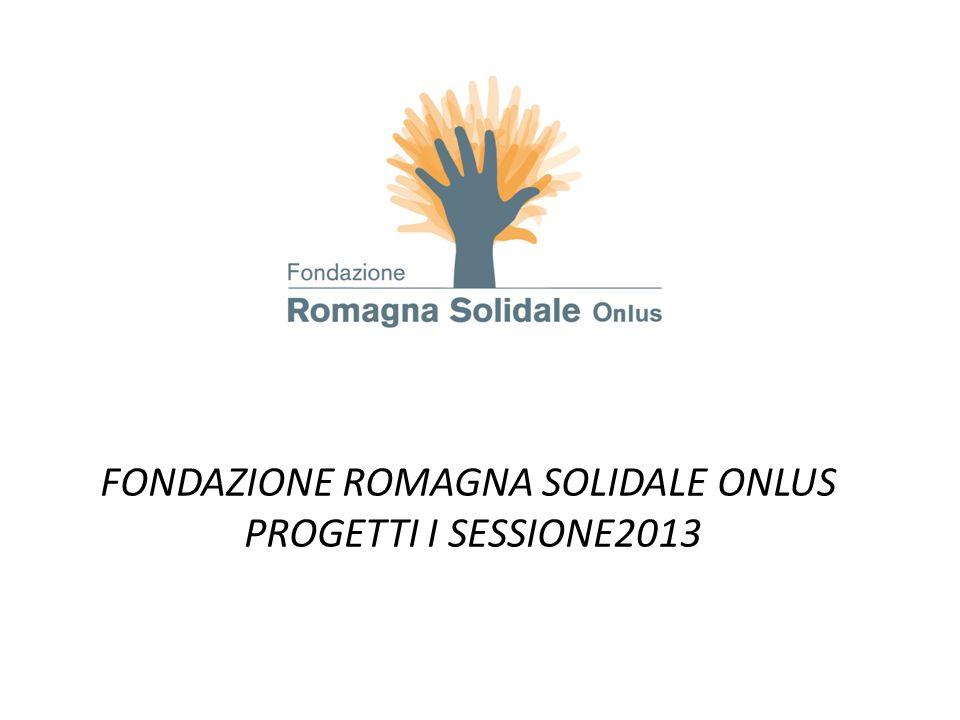 FONDAZIONE ROMAGNA SOLIDALE ONLUS PROGETTI I SESSIONE2013