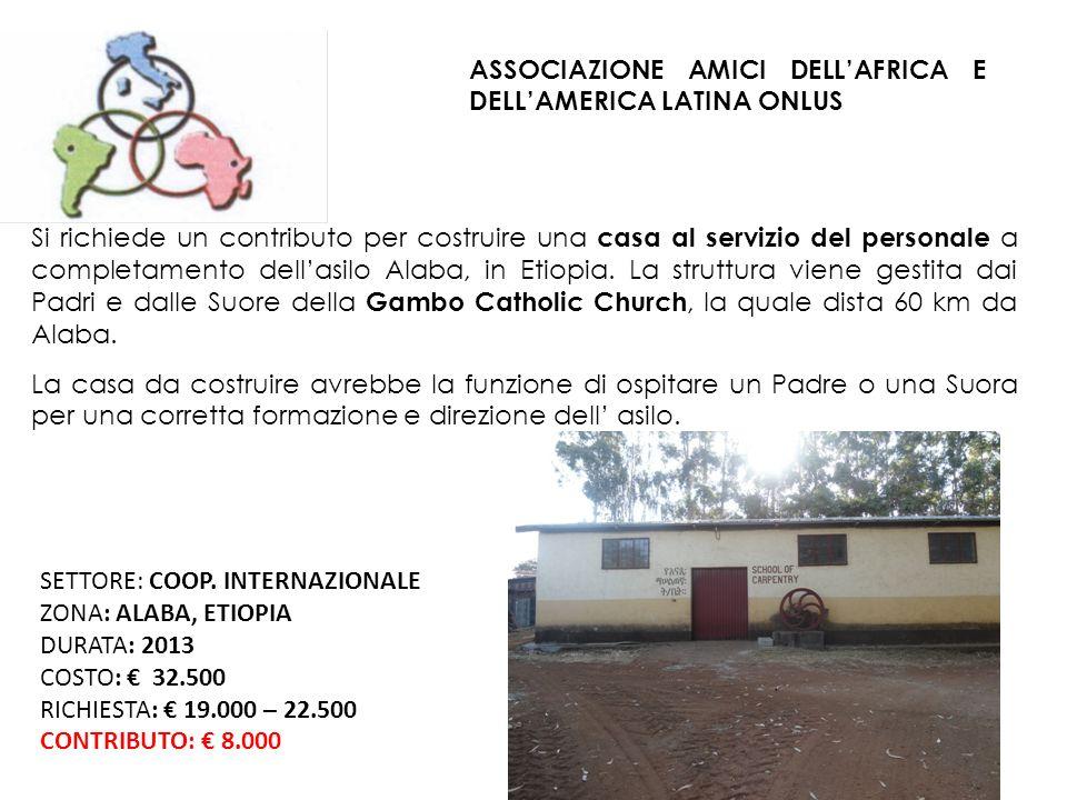 ASSOCIAZIONE AMICI DELLAFRICA E DELLAMERICA LATINA ONLUS Si richiede un contributo per costruire una casa al servizio del personale a completamento dellasilo Alaba, in Etiopia.