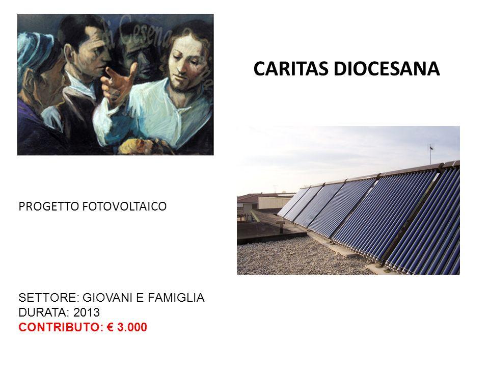 CARITAS DIOCESANA SETTORE: GIOVANI E FAMIGLIA DURATA: 2013 CONTRIBUTO: 3.000 PROGETTO FOTOVOLTAICO