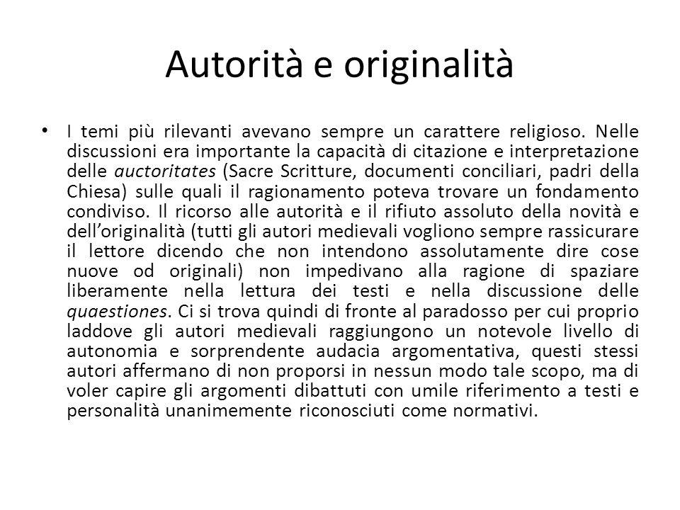Autorità e originalità I temi più rilevanti avevano sempre un carattere religioso. Nelle discussioni era importante la capacità di citazione e interpr