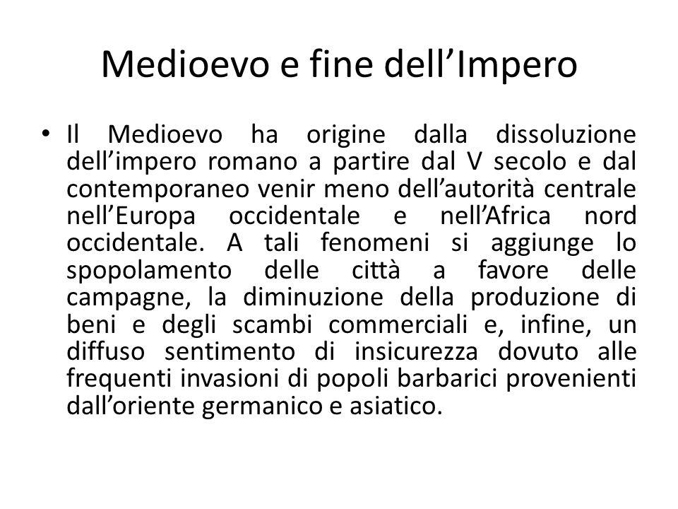 Medioevo e fine dellImpero Il Medioevo ha origine dalla dissoluzione dellimpero romano a partire dal V secolo e dal contemporaneo venir meno dellautor