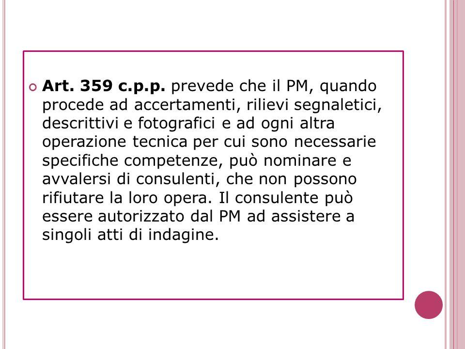 Art. 359 c.p.p. prevede che il PM, quando procede ad accertamenti, rilievi segnaletici, descrittivi e fotografici e ad ogni altra operazione tecnica p