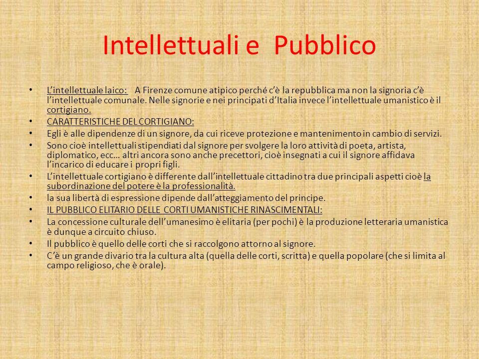 Intellettuali e Pubblico Lintellettuale laico: A Firenze comune atipico perché cè la repubblica ma non la signoria cè lintellettuale comunale. Nelle s