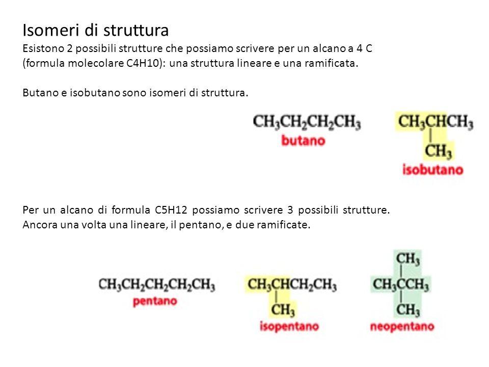 Isomeri di struttura Esistono 2 possibili strutture che possiamo scrivere per un alcano a 4 C (formula molecolare C4H10): una struttura lineare e una