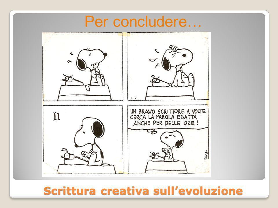 Scrittura creativa sullevoluzione Per concludere…