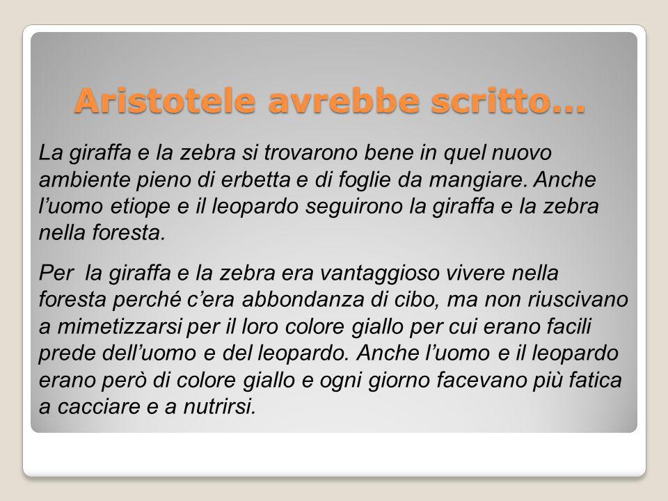 Aristotele avrebbe scritto... La giraffa e la zebra si trovarono bene in quel nuovo ambiente pieno di erbetta e di foglie da mangiare. Anche luomo eti