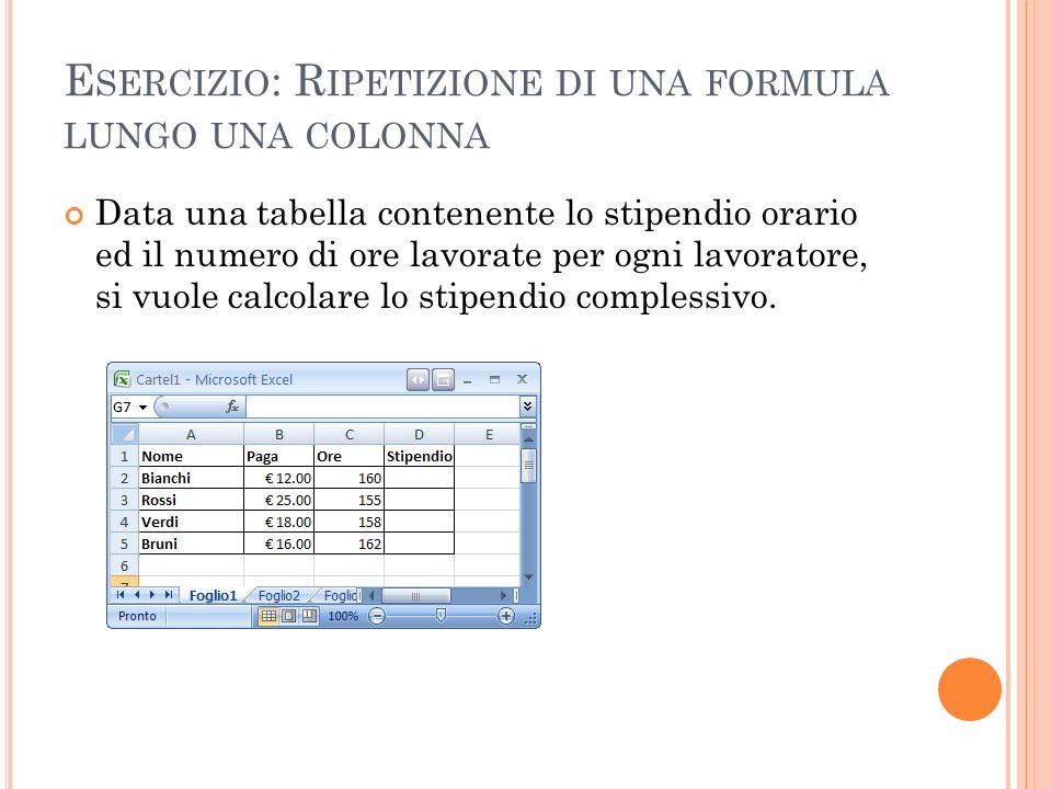 E SERCIZIO : R IPETIZIONE DI UNA FORMULA LUNGO UNA COLONNA Data una tabella contenente lo stipendio orario ed il numero di ore lavorate per ogni lavor