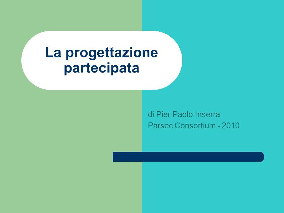 La progettazione partecipata di Pier Paolo Inserra Parsec Consortium - 2010