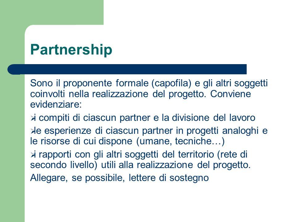 Partnership Sono il proponente formale (capofila) e gli altri soggetti coinvolti nella realizzazione del progetto. Conviene evidenziare: i compiti di