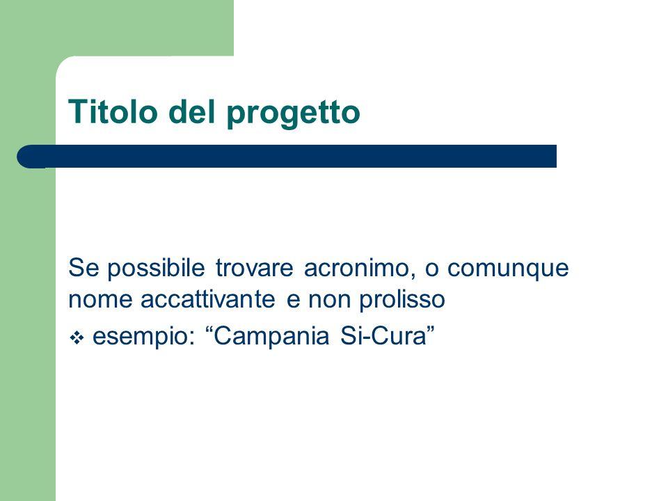 Titolo del progetto Se possibile trovare acronimo, o comunque nome accattivante e non prolisso esempio: Campania Si-Cura