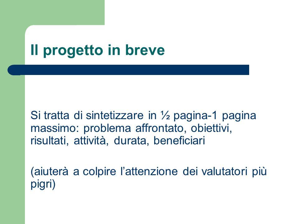 Il progetto in breve Si tratta di sintetizzare in ½ pagina-1 pagina massimo: problema affrontato, obiettivi, risultati, attività, durata, beneficiari