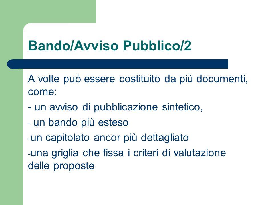 Bando/Avviso Pubblico/2 A volte può essere costituito da più documenti, come: - un avviso di pubblicazione sintetico, - un bando più esteso - un capit