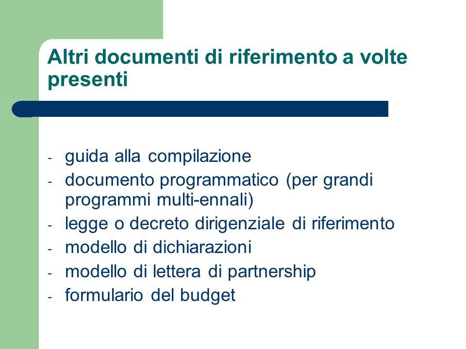 Altri documenti di riferimento a volte presenti - guida alla compilazione - documento programmatico (per grandi programmi multi-ennali) - legge o decr