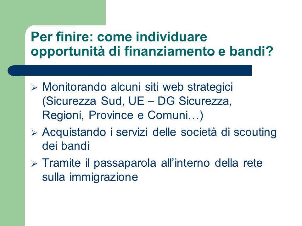 Per finire: come individuare opportunità di finanziamento e bandi? Monitorando alcuni siti web strategici (Sicurezza Sud, UE – DG Sicurezza, Regioni,