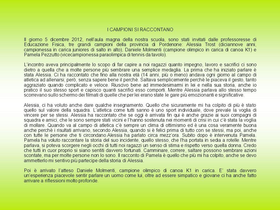 I CAMPIONI SI RACCONTANO Il giorno 5 dicembre 2012, nellaula magna della nostra scuola, sono stati invitati dalle professoresse di Educazione Fisica,