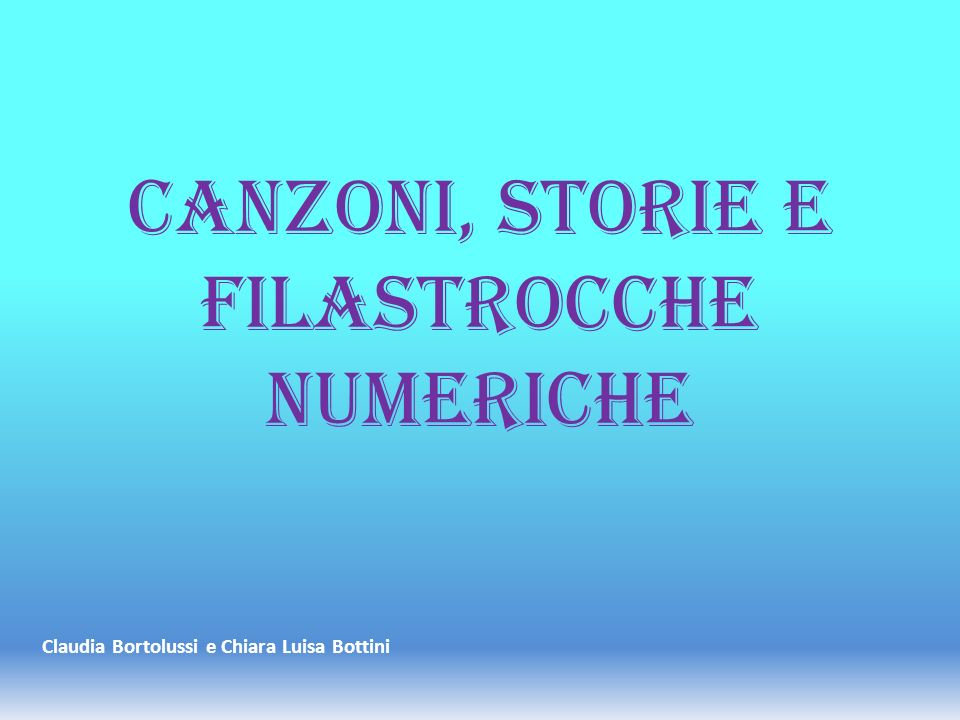 Canzoni, storie e filastrocche numeriche Claudia Bortolussi e Chiara Luisa Bottini