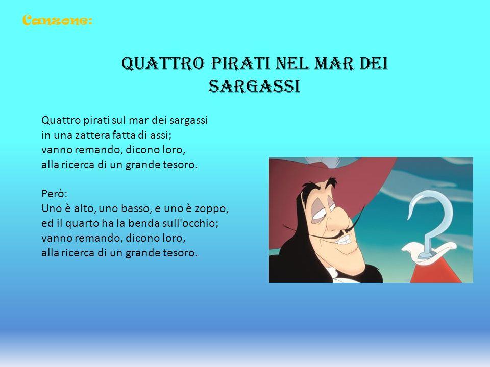 QUATTRO PIRATI NEL MAR DEI SARGASSI Quattro pirati sul mar dei sargassi in una zattera fatta di assi; vanno remando, dicono loro, alla ricerca di un g