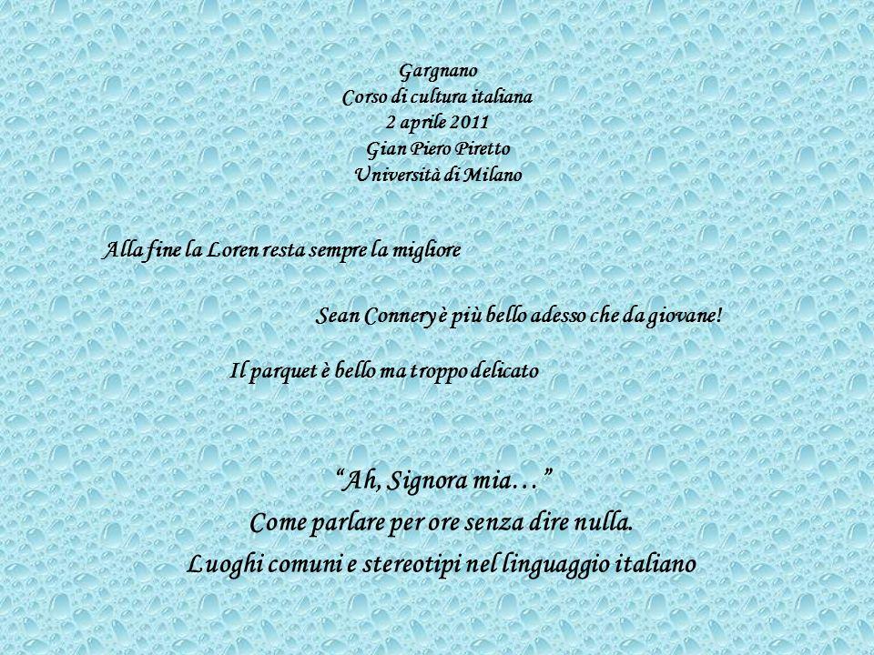 Gargnano Corso di cultura italiana 2 aprile 2011 Gian Piero Piretto Università di Milano Ah, Signora mia… Come parlare per ore senza dire nulla. Luogh