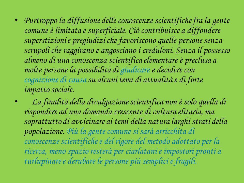 Purtroppo la diffusione delle conoscenze scientifiche fra la gente comune è limitata e superficiale.