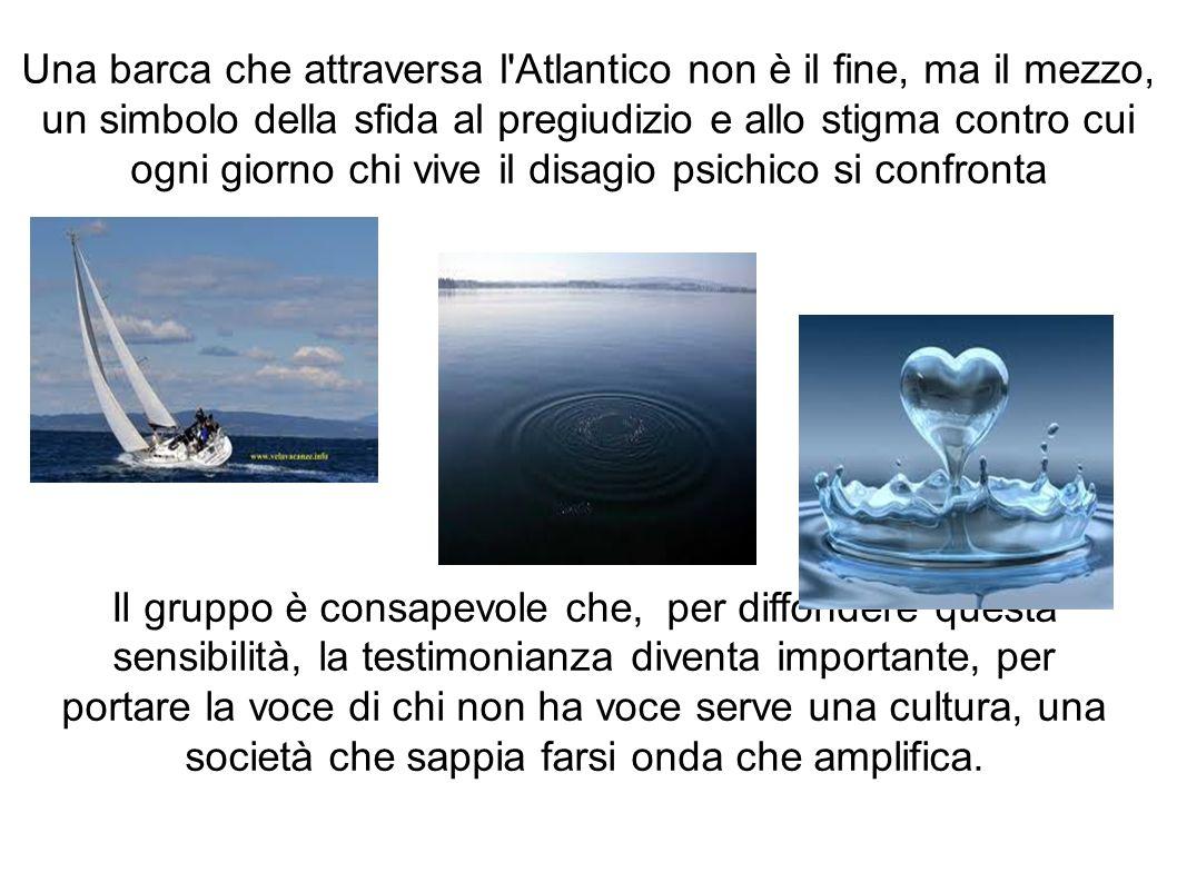 Una barca che attraversa l'Atlantico non è il fine, ma il mezzo, un simbolo della sfida al pregiudizio e allo stigma contro cui ogni giorno chi vive i