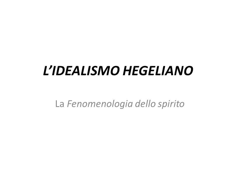 LIDEALISMO HEGELIANO La Fenomenologia dello spirito