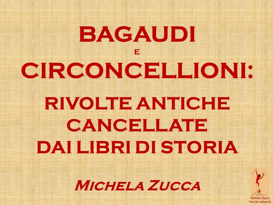 BAGAUDI E CIRCONCELLIONI: RIVOLTE ANTICHE CANCELLATE DAI LIBRI DI STORIA Michela Zucca Michela Zucca Servizi culturali