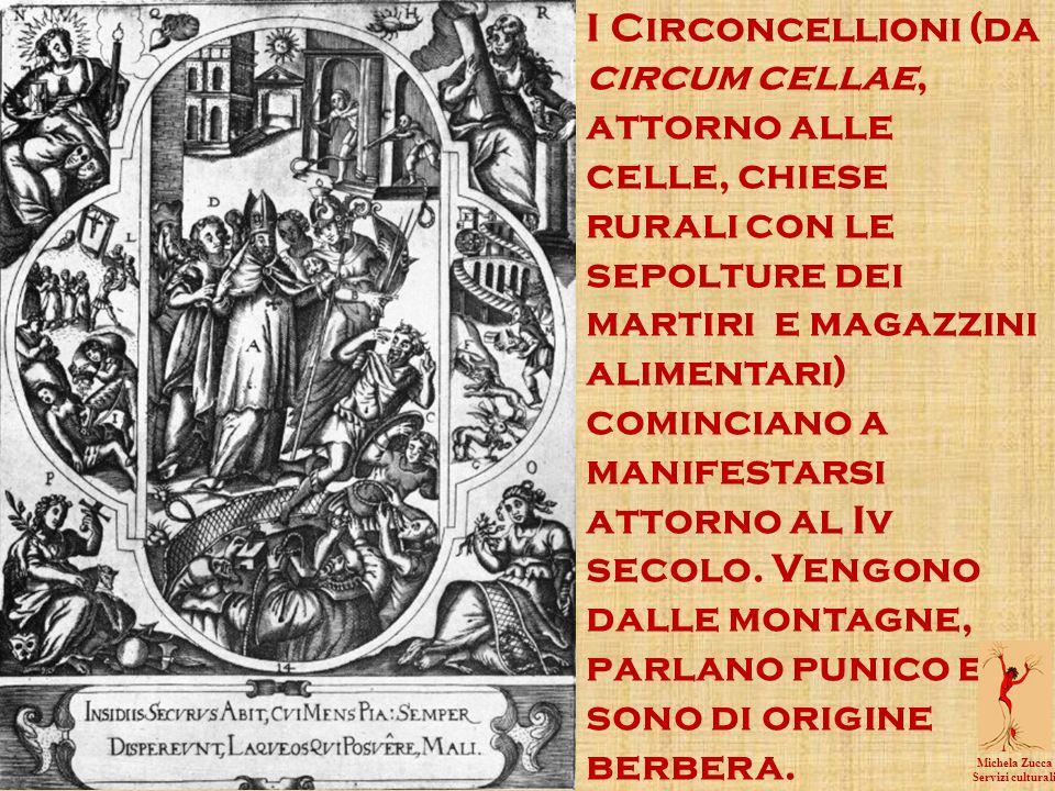 I Circoncellioni (da circum cellae, attorno alle celle, chiese rurali con le sepolture dei martiri e magazzini alimentari) cominciano a manifestarsi attorno al Iv secolo.