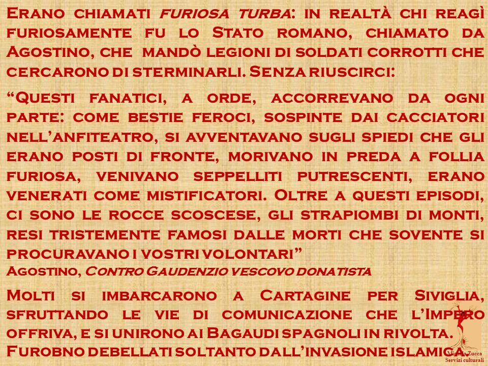 Michela Zucca Servizi culturali Erano chiamati furiosa turba: in realtà chi reagì furiosamente fu lo Stato romano, chiamato da Agostino, che mandò legioni di soldati corrotti che cercarono di sterminarli.