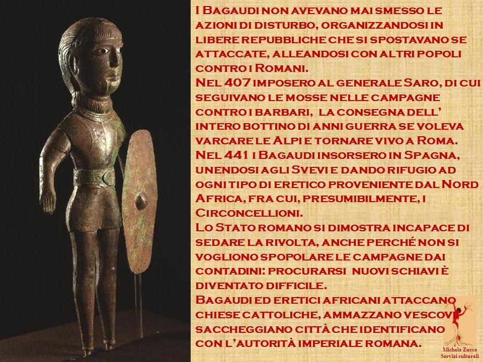 Michela Zucca Servizi culturali I Bagaudi non avevano mai smesso le azioni di disturbo, organizzandosi in libere repubbliche che si spostavano se attaccate, alleandosi con altri popoli contro i Romani.