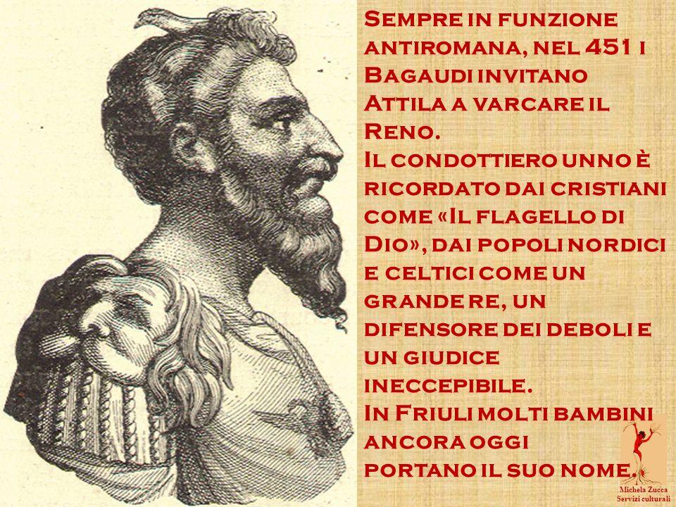 Michela Zucca Servizi culturali Sempre in funzione antiromana, nel 451 i Bagaudi invitano Attila a varcare il Reno.