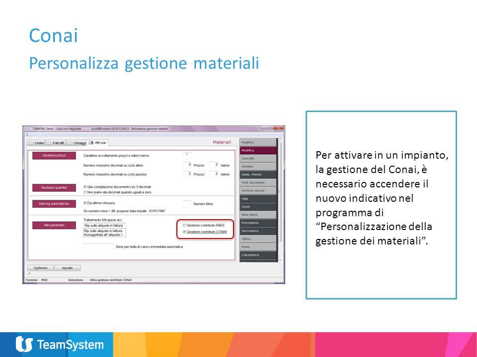 Personalizza gestione materiali Nella procedura di manutenzione della tabella Contropartite di vendita andrà memorizzato il codice conto su cui girare, in fase di contabilizzazione delle fatture, il contributo conai.