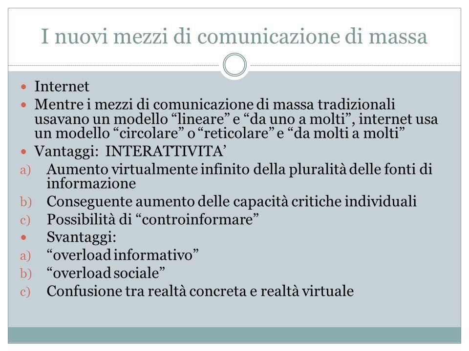 I nuovi mezzi di comunicazione di massa Internet Mentre i mezzi di comunicazione di massa tradizionali usavano un modello lineare e da uno a molti, in