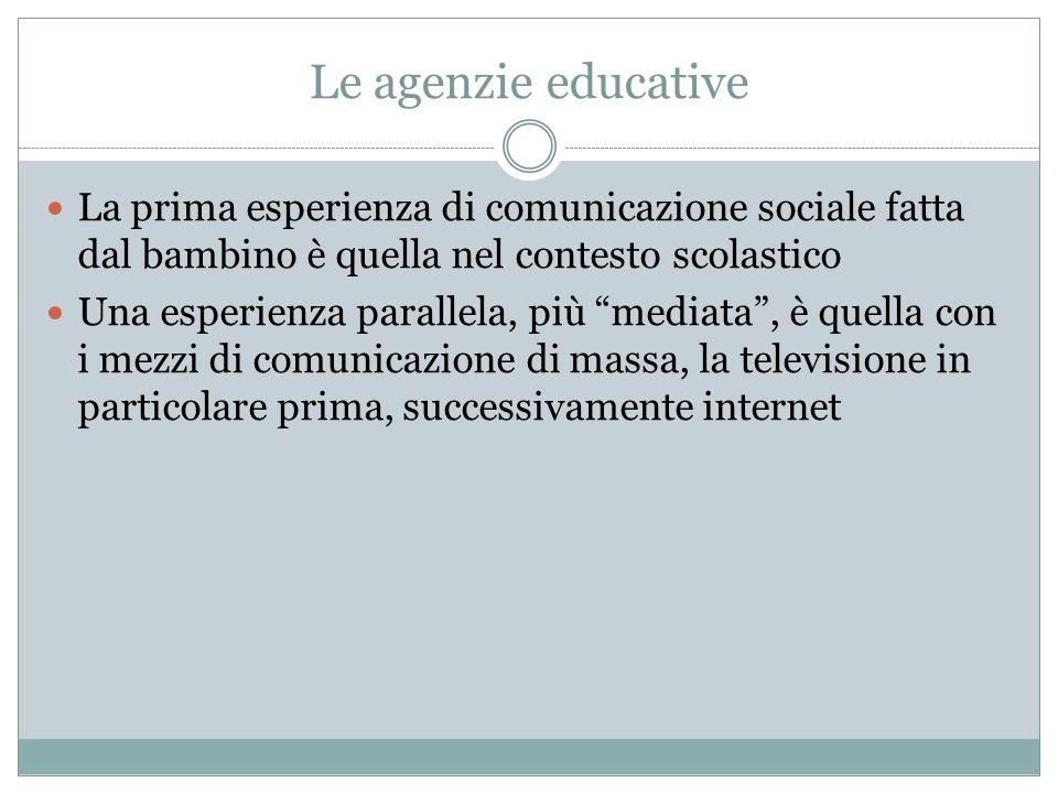 Le agenzie educative La prima esperienza di comunicazione sociale fatta dal bambino è quella nel contesto scolastico Una esperienza parallela, più med
