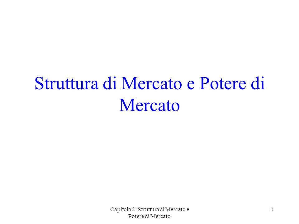 Capitolo 3: Struttura di Mercato e Potere di Mercato 1 Struttura di Mercato e Potere di Mercato