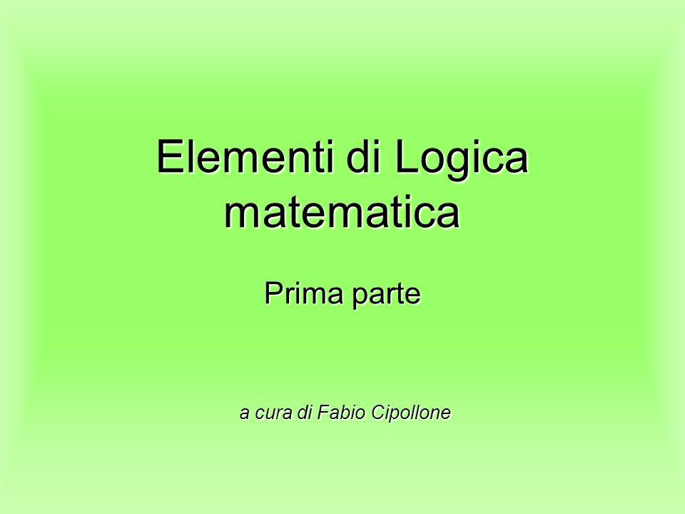 Elementi di Logica matematica Prima parte a cura di Fabio Cipollone