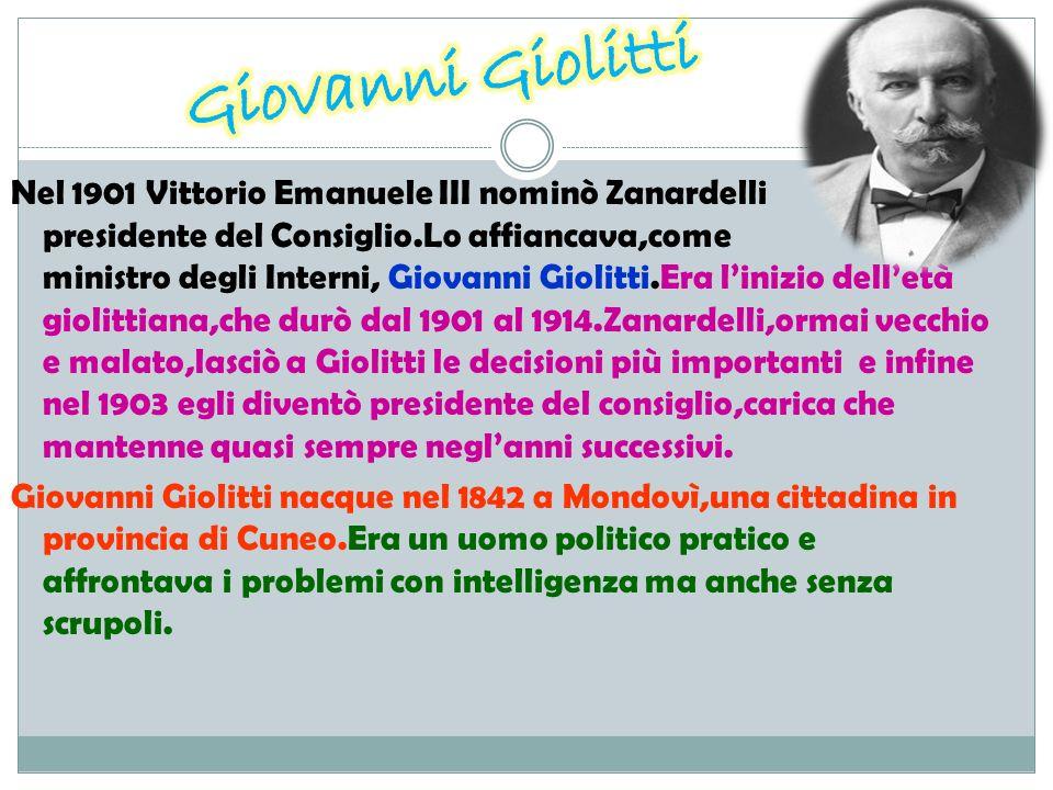 Nel 1901 Vittorio Emanuele III nominò Zanardelli presidente del Consiglio.Lo affiancava,come ministro degli Interni, Giovanni Giolitti.Era linizio del