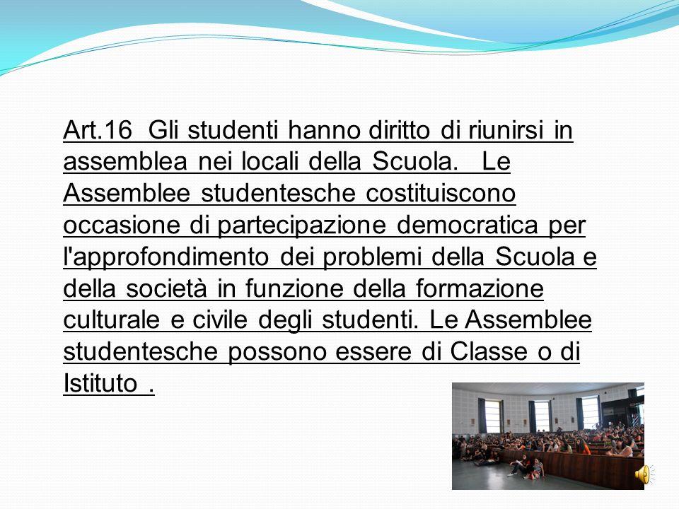 Art.16 Gli studenti hanno diritto di riunirsi in assemblea nei locali della Scuola.