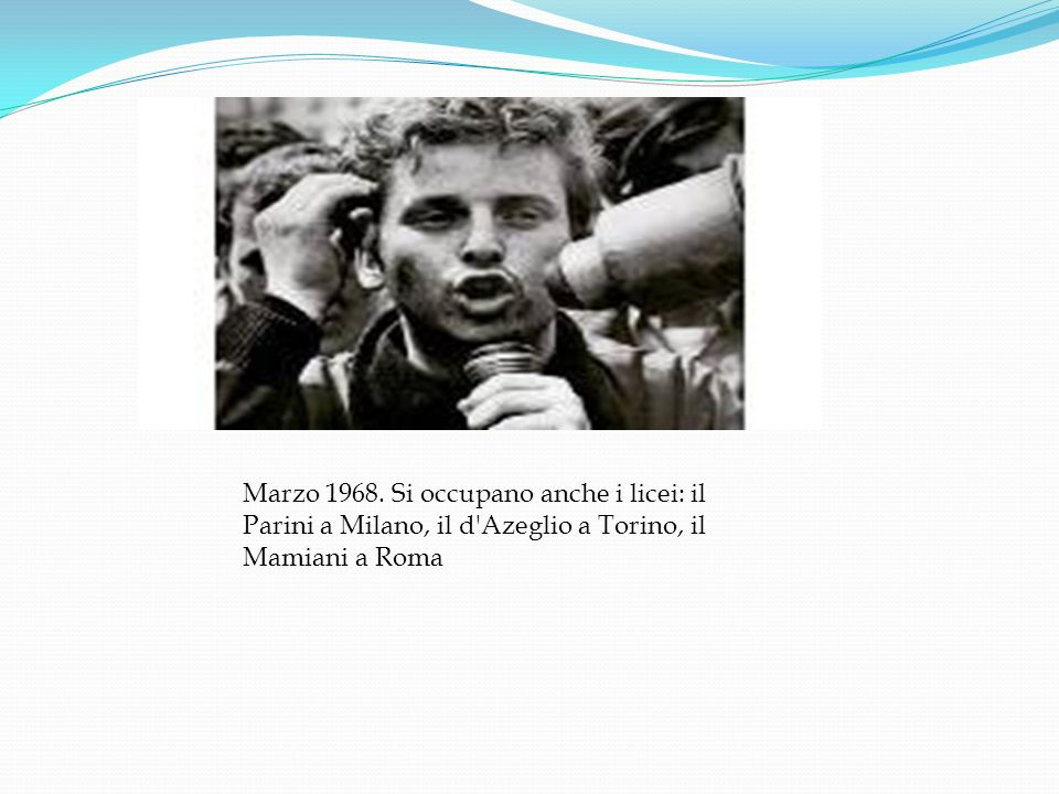 Marzo 1968. Si occupano anche i licei: il Parini a Milano, il d Azeglio a Torino, il Mamiani a Roma