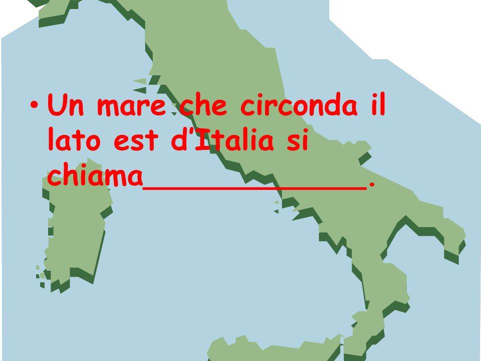Un mare che circonda il lato est dItalia si chiama____________.