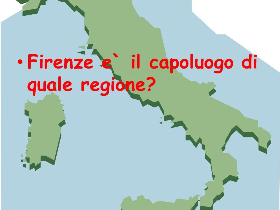 Firenze e` il capoluogo di quale regione?