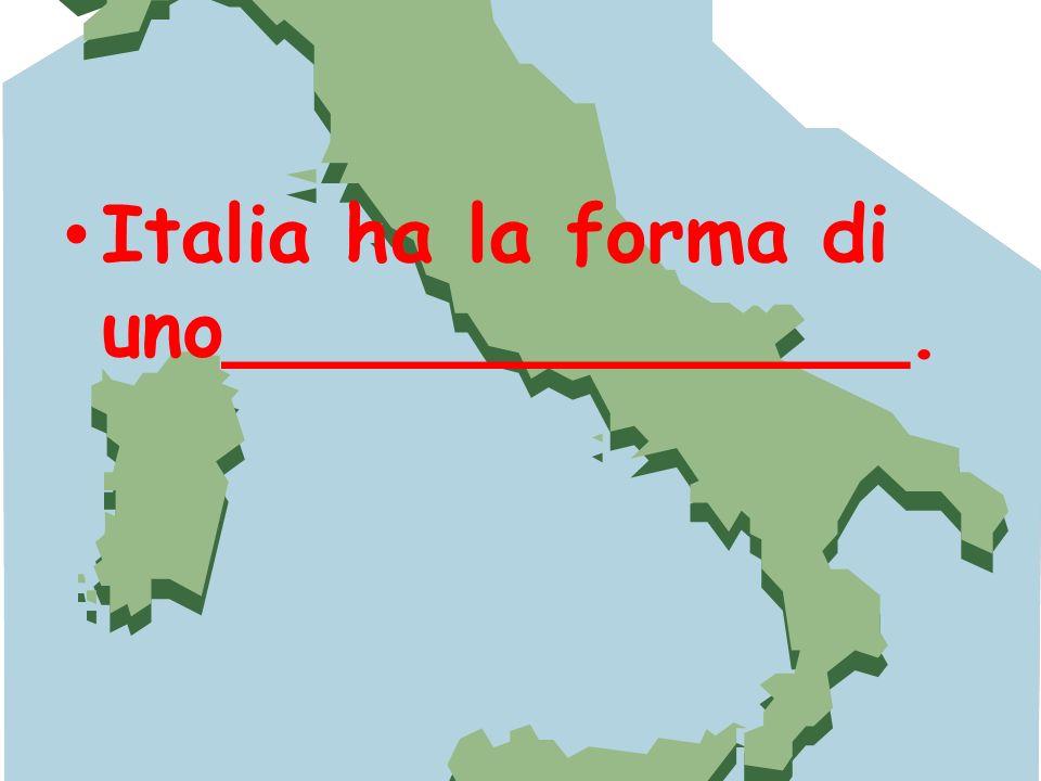 Italia ha la forma di uno______________.