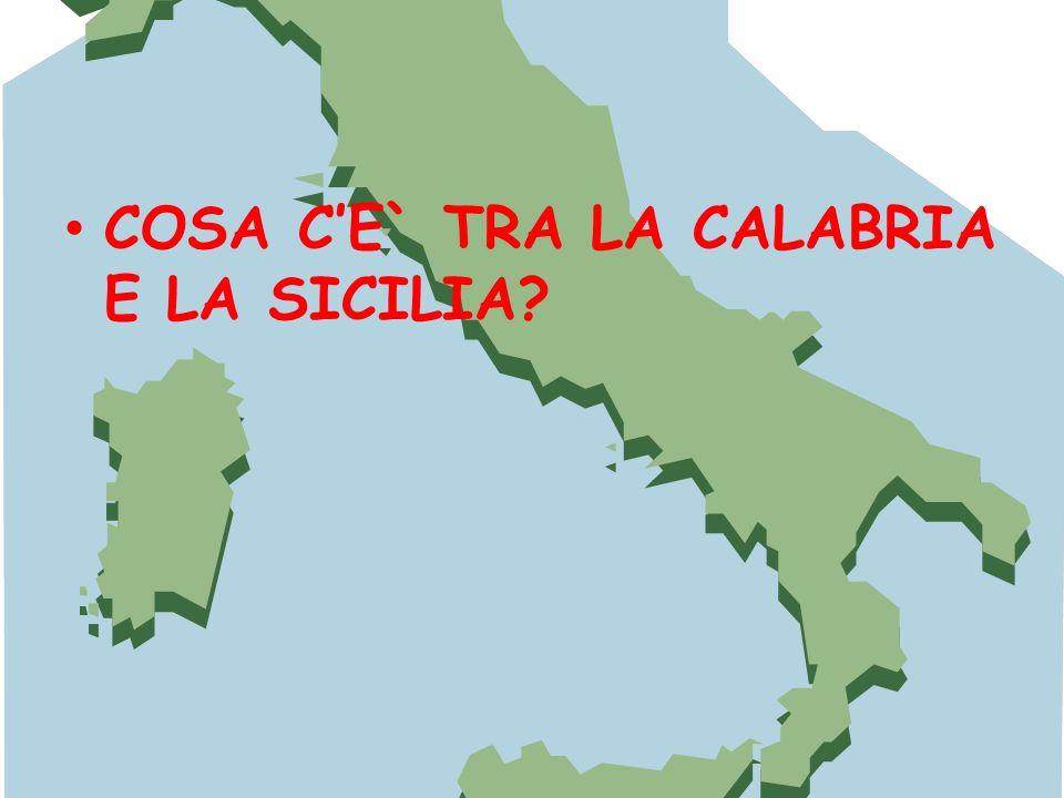 COSA CE` TRA LA CALABRIA E LA SICILIA?