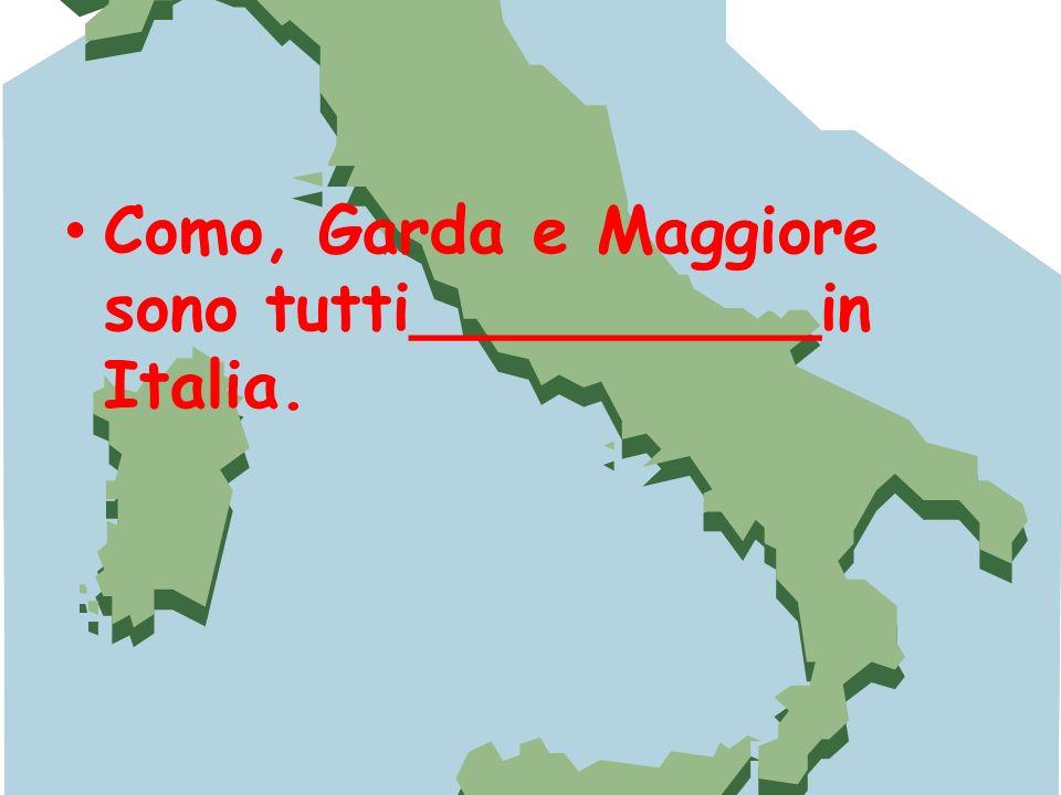 Como, Garda e Maggiore sono tutti__________in Italia.