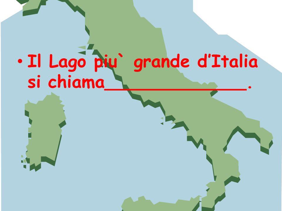 Il Lago piu` grande dItalia si chiama_____________.