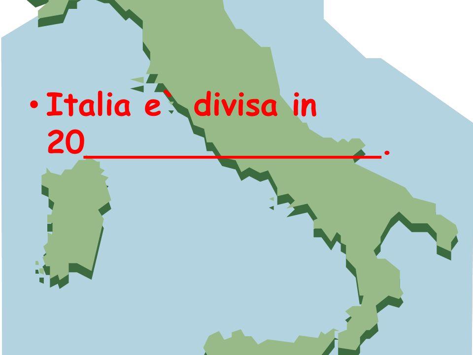 Italia e` divisa in 20_______________.