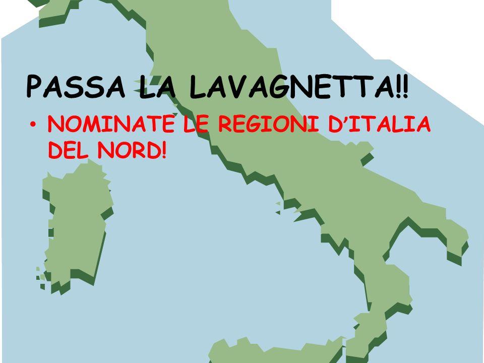 PASSA LA LAVAGNETTA!! NOMINATE LE REGIONI D ITALIA DEL NORD!