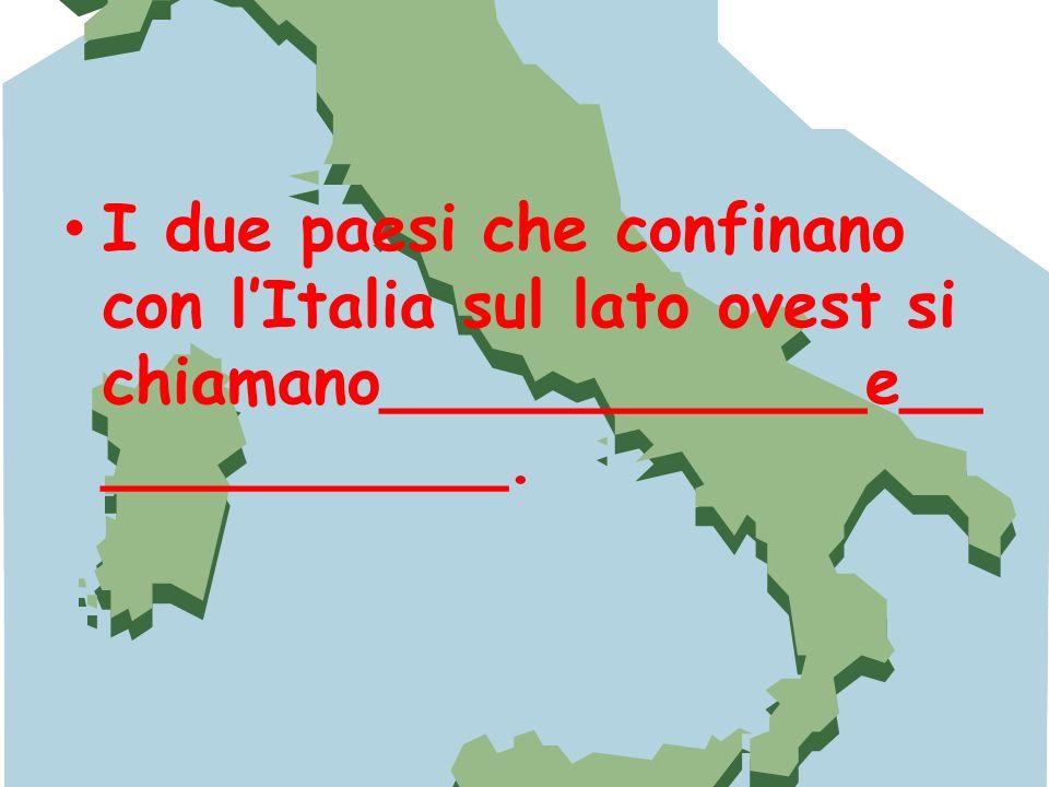 I due paesi che confinano con lItalia sul lato ovest si chiamano____________e__ __________.